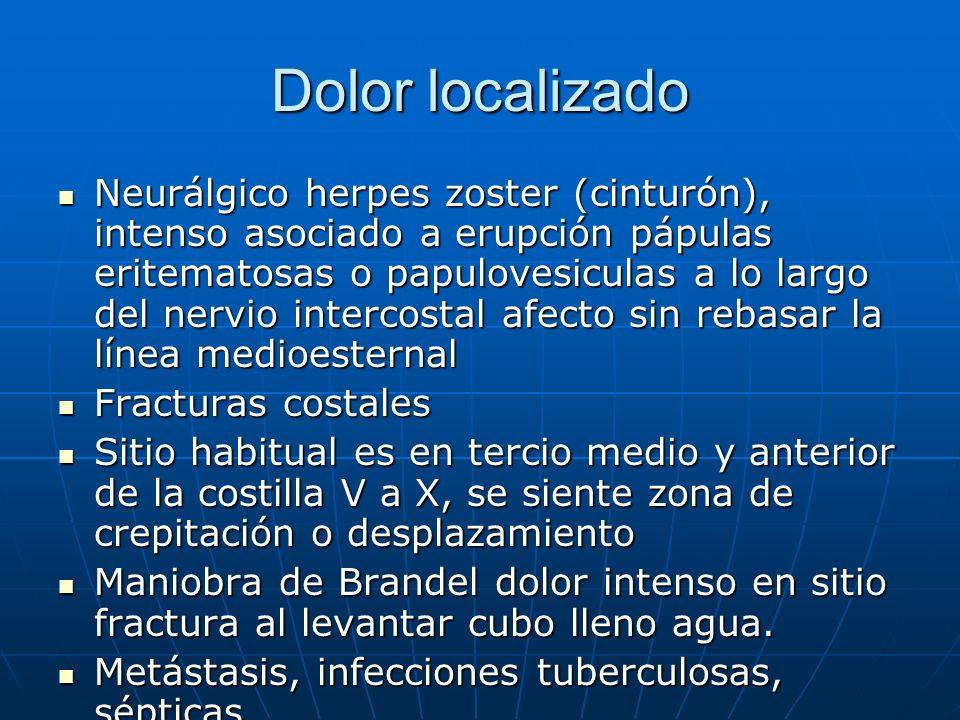 Dolor localizado Neurálgico herpes zoster (cinturón), intenso asociado a erupción pápulas eritematosas o papulovesiculas a lo largo del nervio interco