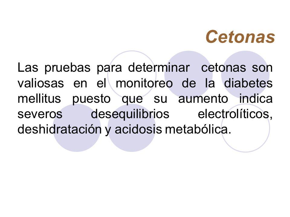 Cetonas Las pruebas para determinar cetonas son valiosas en el monitoreo de la diabetes mellitus puesto que su aumento indica severos desequilibrios e