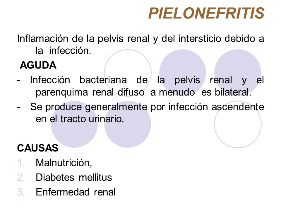 PIELONEFRITIS Inflamación de la pelvis renal y del intersticio debido a la infección. AGUDA - Infección bacteriana de la pelvis renal y el parenquima