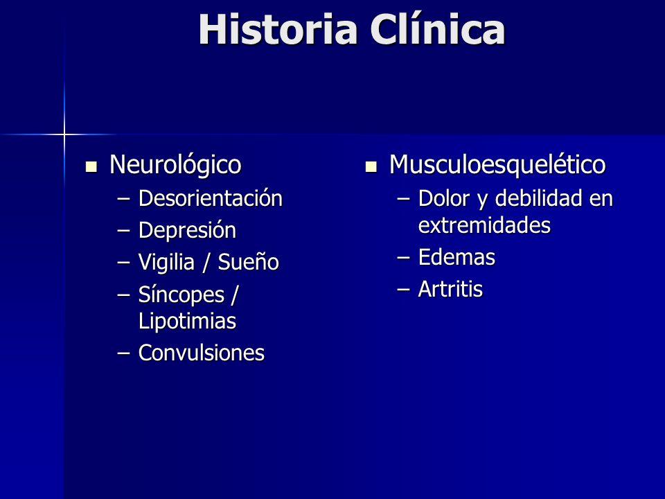Historia Clínica Neurológico Neurológico –Desorientación –Depresión –Vigilia / Sueño –Síncopes / Lipotimias –Convulsiones Musculoesquelético Musculoes