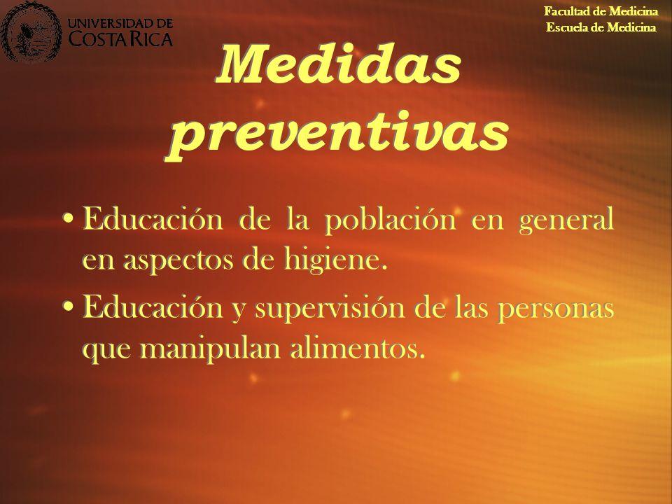 Medidas preventivas Educación de la población en general en aspectos de higiene. Educación y supervisión de las personas que manipulan alimentos. Educ