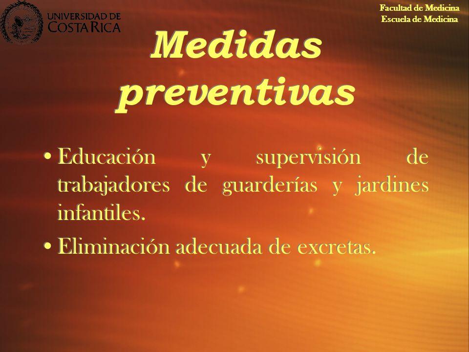 Medidas preventivas Educación y supervisión de trabajadores de guarderías y jardines infantiles. Eliminación adecuada de excretas. Educación y supervi