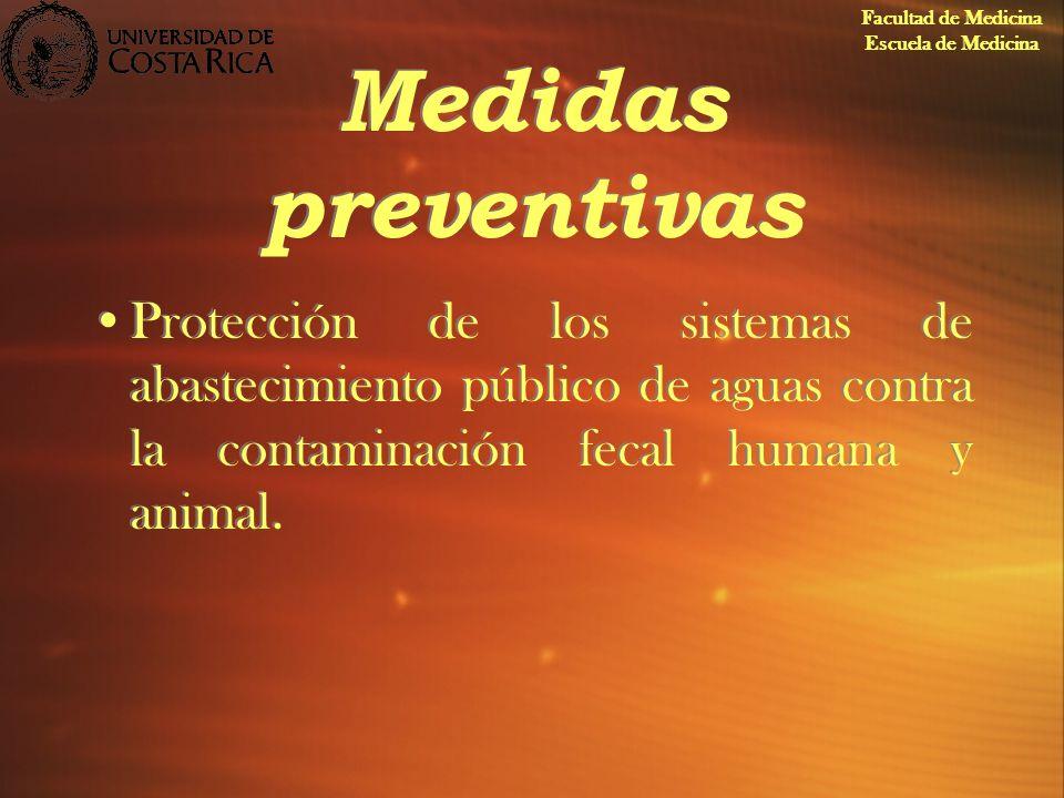 Medidas preventivas Protección de los sistemas de abastecimiento público de aguas contra la contaminación fecal humana y animal. Facultad de Medicina