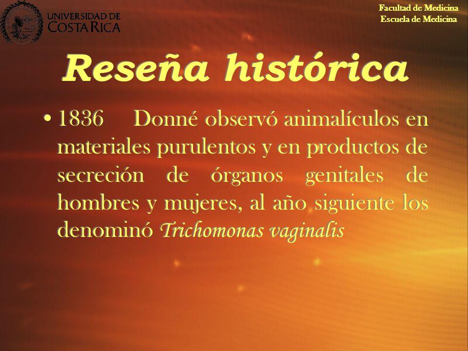 Reseña histórica 1836Donné observó animalículos en materiales purulentos y en productos de secreción de órganos genitales de hombres y mujeres, al año