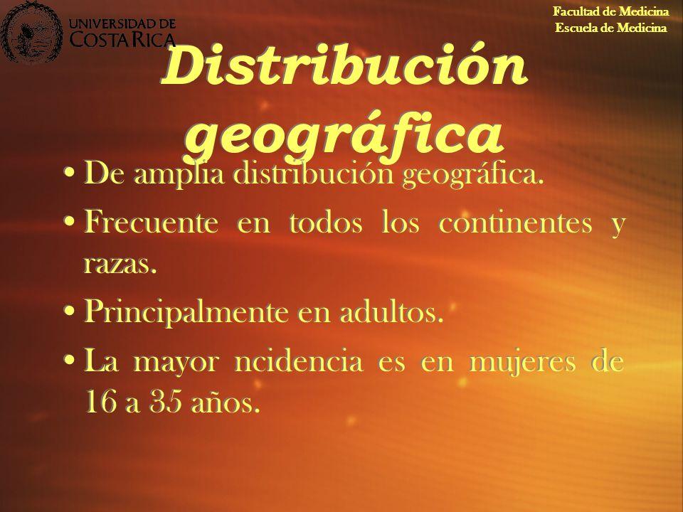 Distribución geográfica De amplia distribución geográfica. Frecuente en todos los continentes y razas. Principalmente en adultos. La mayor ncidencia e
