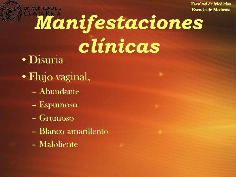 Manifestaciones clínicas Disuria Flujo vaginal, –Abundante –Espumoso –Grumoso –Blanco amarillento –Maloliente Disuria Flujo vaginal, –Abundante –Espum