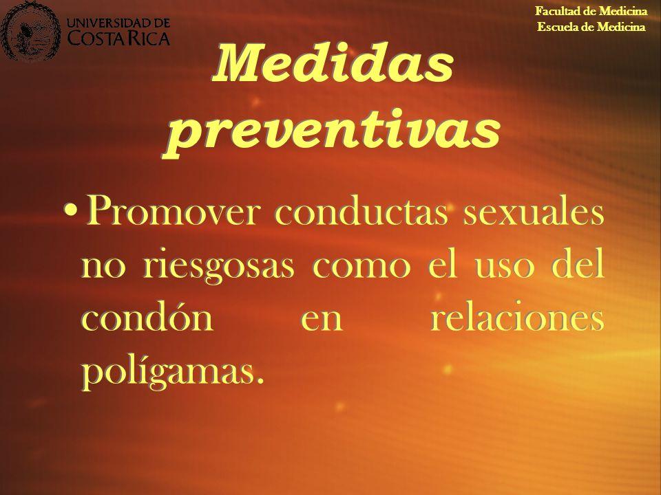 Medidas preventivas Promover conductas sexuales no riesgosas como el uso del condón en relaciones polígamas. Facultad de Medicina Escuela de Medicina
