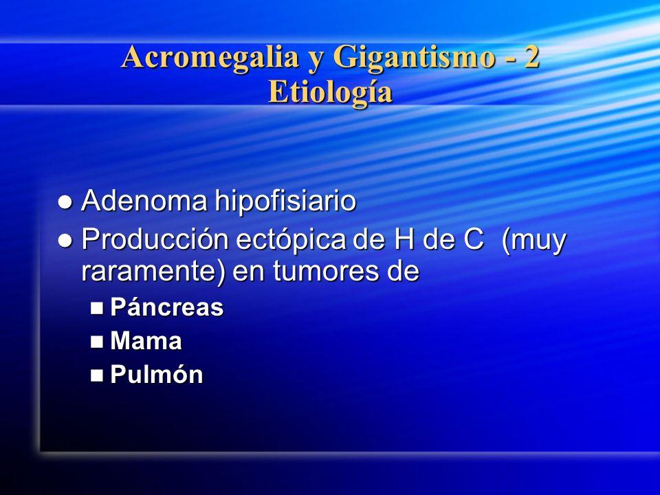 Acromegalia y Gigantismo - 2 Etiología Adenoma hipofisiario Adenoma hipofisiario Producción ectópica de H de C (muy raramente) en tumores de Producció