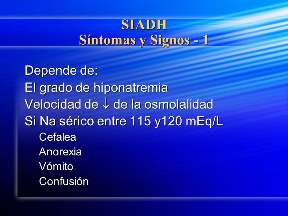 SIADH Síntomas y Signos - 1 Depende de: El grado de hiponatremia Velocidad de de la osmolalidad Si Na sérico entre 115 y120 mEq/L CefaleaAnorexiaVómit