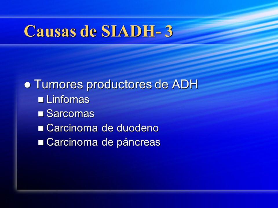 Causas de SIADH- 3 Tumores productores de ADH Tumores productores de ADH Linfomas Linfomas Sarcomas Sarcomas Carcinoma de duodeno Carcinoma de duodeno