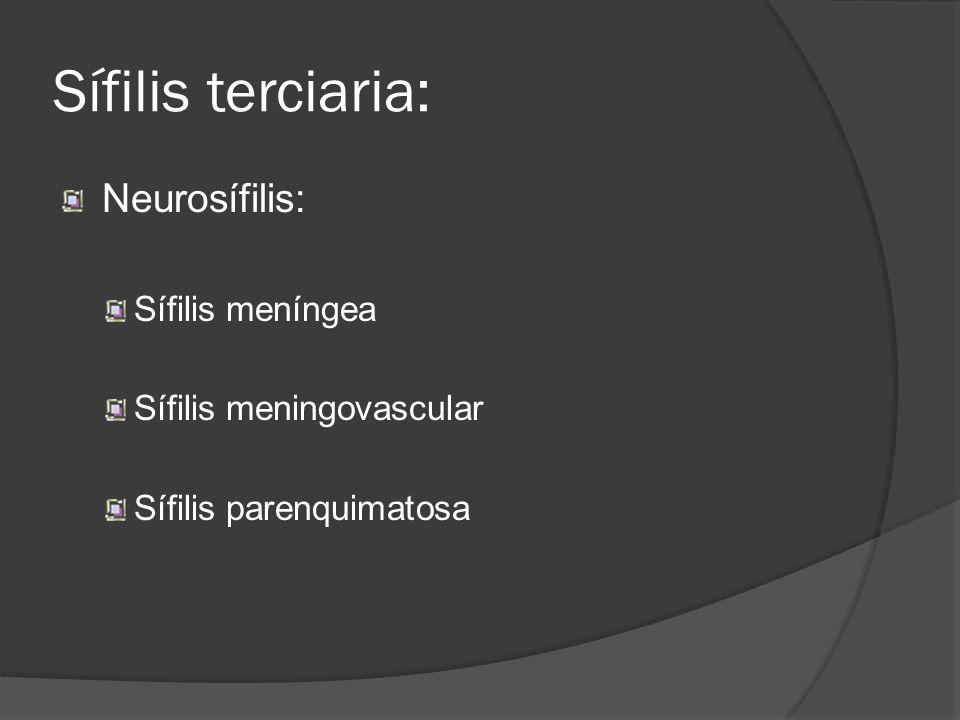 Sífilis terciaria: Neurosífilis: Sífilis meníngea Sífilis meningovascular Sífilis parenquimatosa