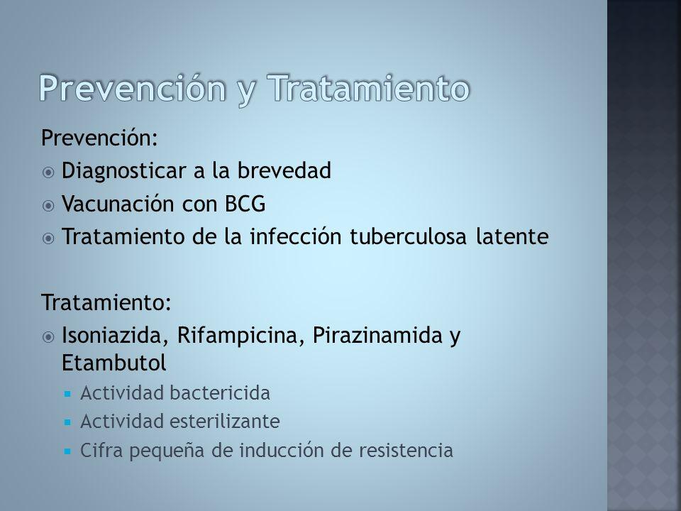 Prevención: Diagnosticar a la brevedad Vacunación con BCG Tratamiento de la infección tuberculosa latente Tratamiento: Isoniazida, Rifampicina, Pirazi