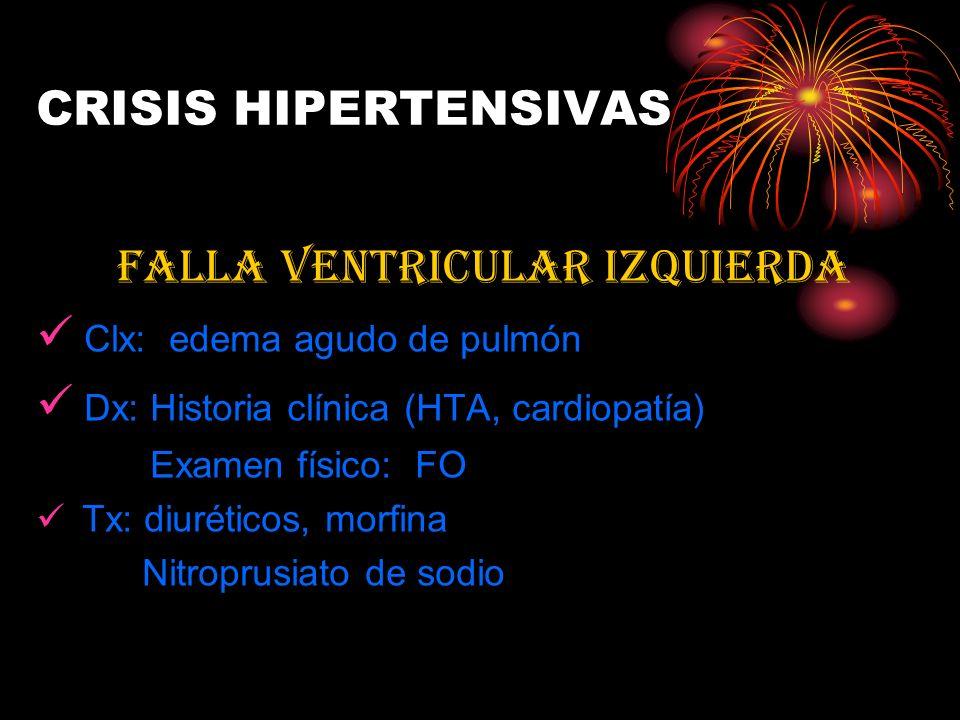 CRISIS HIPERTENSIVAS FALLA VENTRICULAR IZQUIERDA Clx: edema agudo de pulmón Dx: Historia clínica (HTA, cardiopatía) Examen físico: FO Tx: diuréticos,