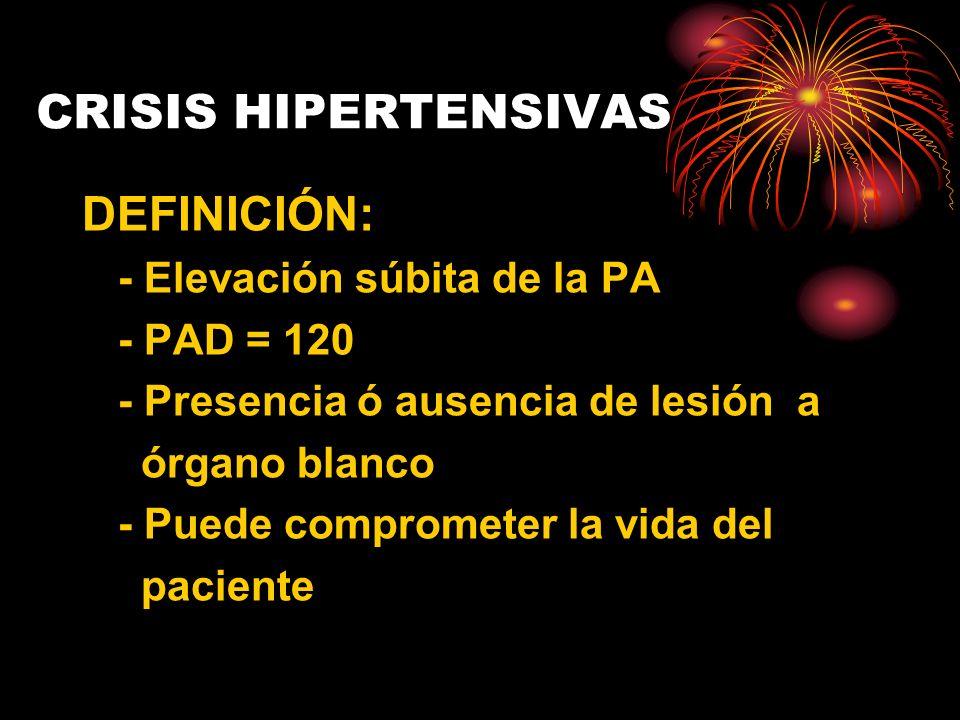 CRISIS HIPERTENSIVAS DEFINICIÓN: - Elevación súbita de la PA - PAD = 120 - Presencia ó ausencia de lesión a órgano blanco - Puede comprometer la vida