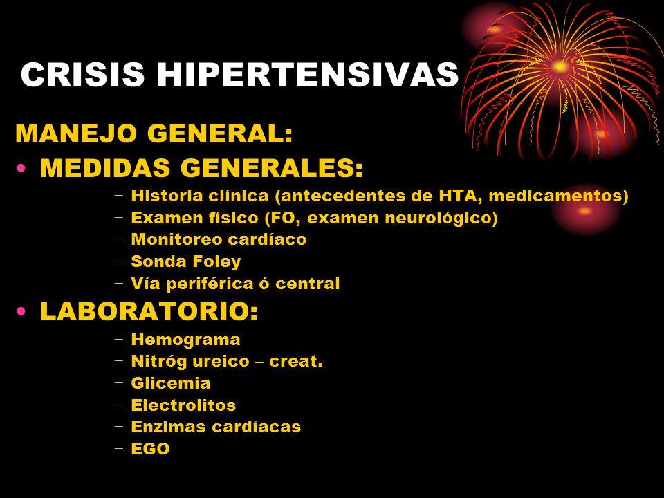 CRISIS HIPERTENSIVAS MANEJO GENERAL: MEDIDAS GENERALES: Historia clínica (antecedentes de HTA, medicamentos) Examen físico (FO, examen neurológico) Mo