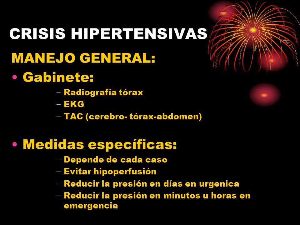 CRISIS HIPERTENSIVAS MANEJO GENERAL: Gabinete: Radiografía tórax EKG TAC (cerebro- tórax-abdomen) Medidas específicas: Depende de cada caso Evitar hip