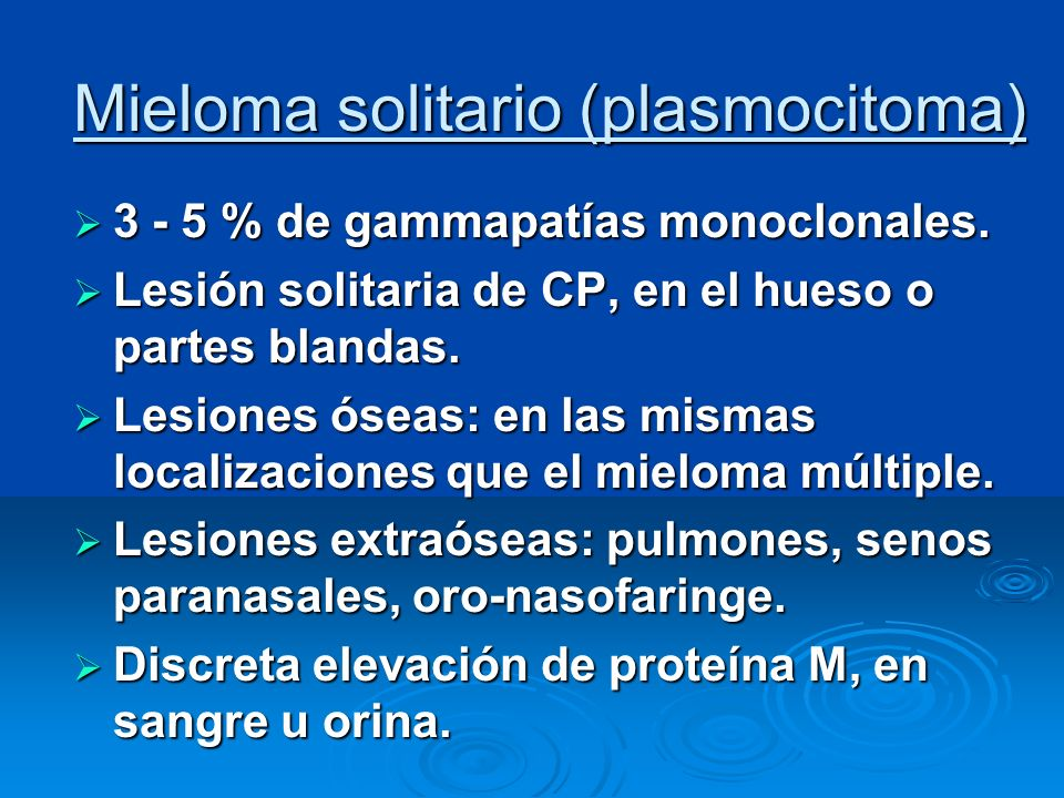 Mieloma solitario (plasmocitoma) 3 - 5 % de gammapatías monoclonales. 3 - 5 % de gammapatías monoclonales. Lesión solitaria de CP, en el hueso o parte