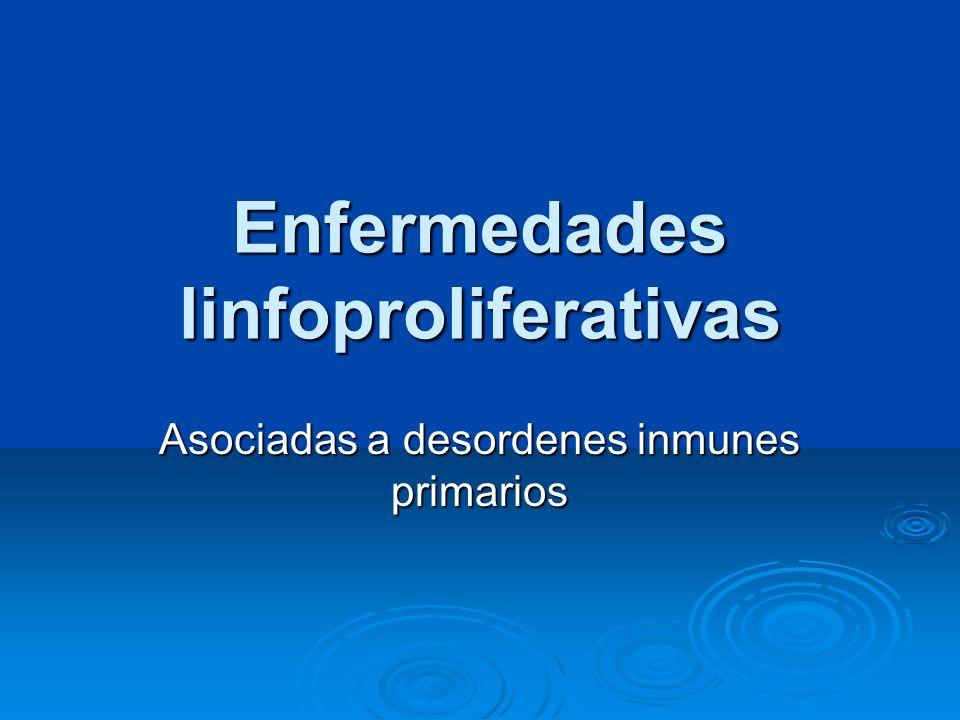 Enfermedades linfoproliferativas Asociadas a desordenes inmunes primarios