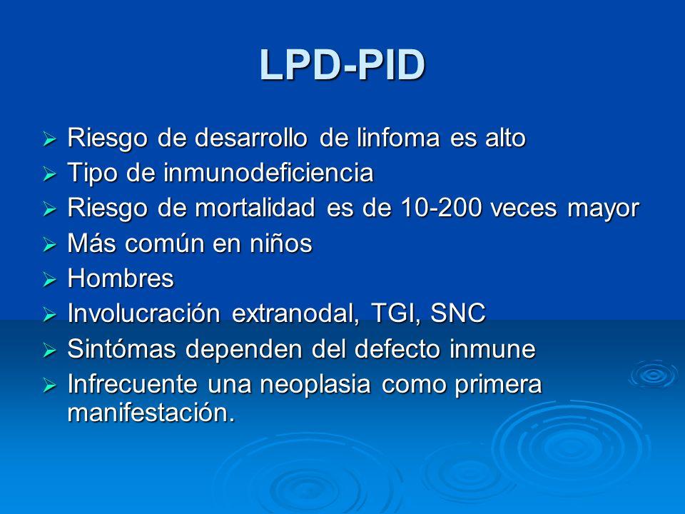 LPD-PID Riesgo de desarrollo de linfoma es alto Riesgo de desarrollo de linfoma es alto Tipo de inmunodeficiencia Tipo de inmunodeficiencia Riesgo de