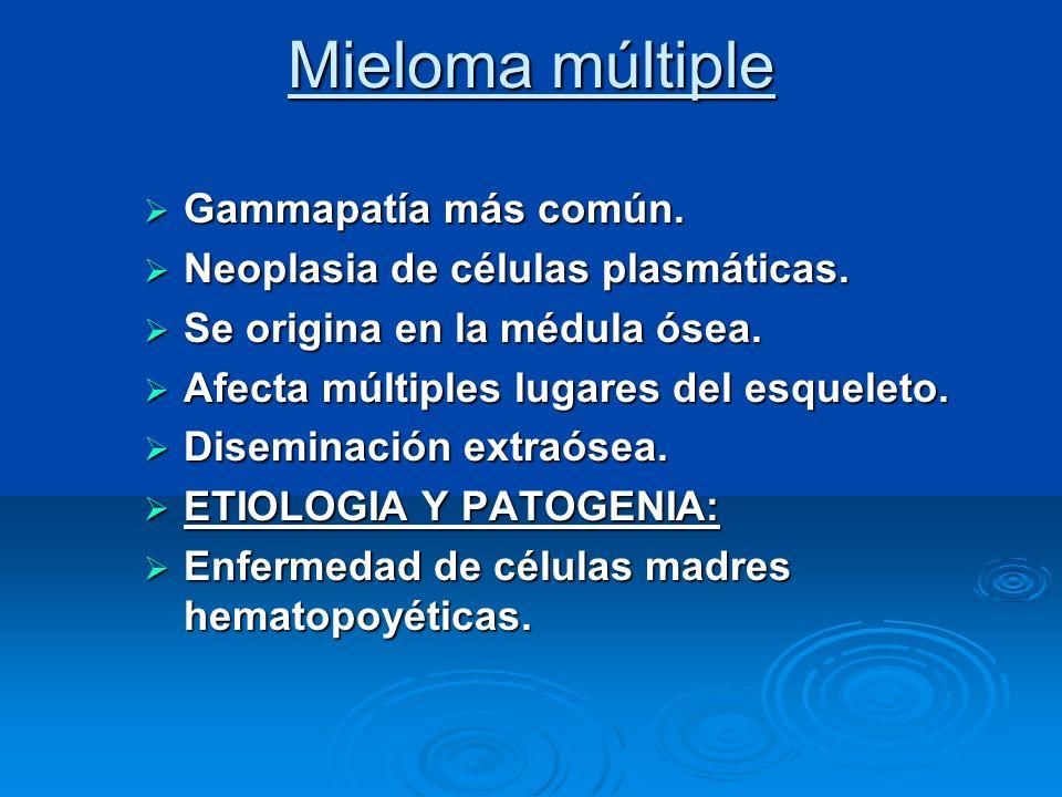 Mieloma múltiple Gammapatía más común. Gammapatía más común. Neoplasia de células plasmáticas. Neoplasia de células plasmáticas. Se origina en la médu