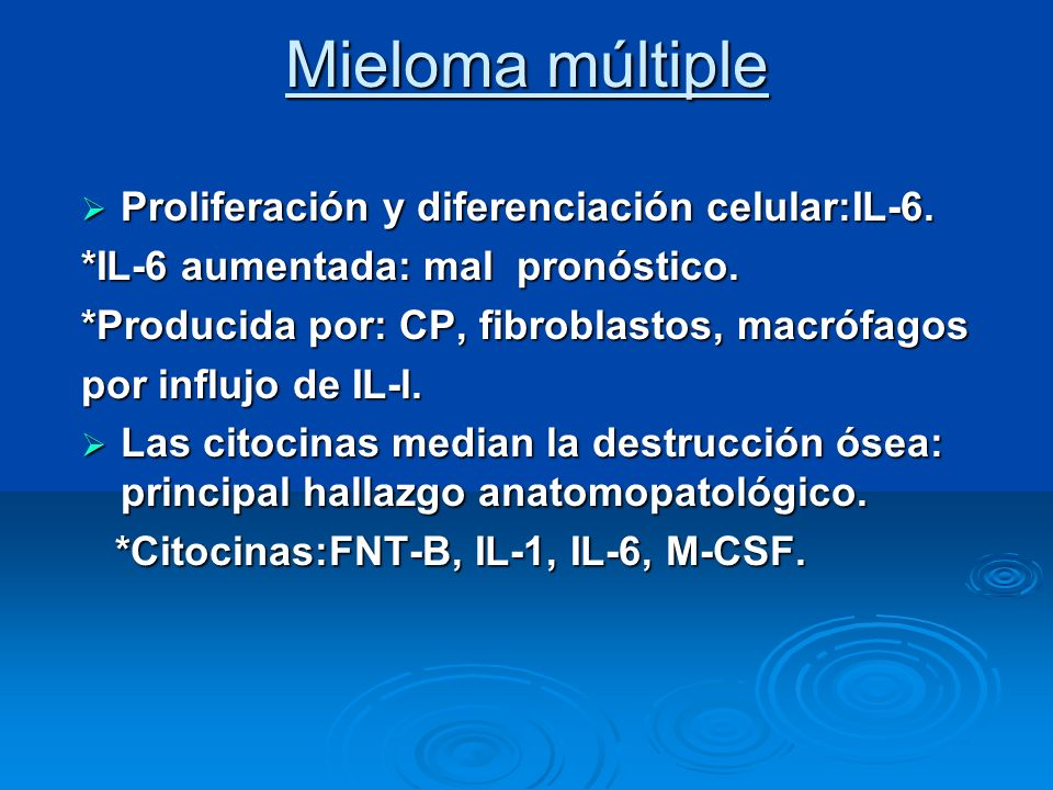 Mieloma múltiple Proliferación y diferenciación celular:IL-6. Proliferación y diferenciación celular:IL-6. *IL-6 aumentada: mal pronóstico. *Producida