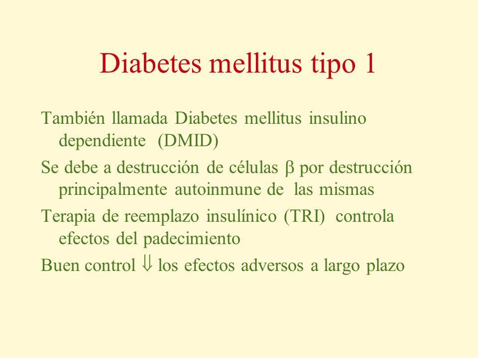 Diabetes mellitus tipo 1 También llamada Diabetes mellitus insulino dependiente (DMID) Se debe a destrucción de células por destrucción principalmente