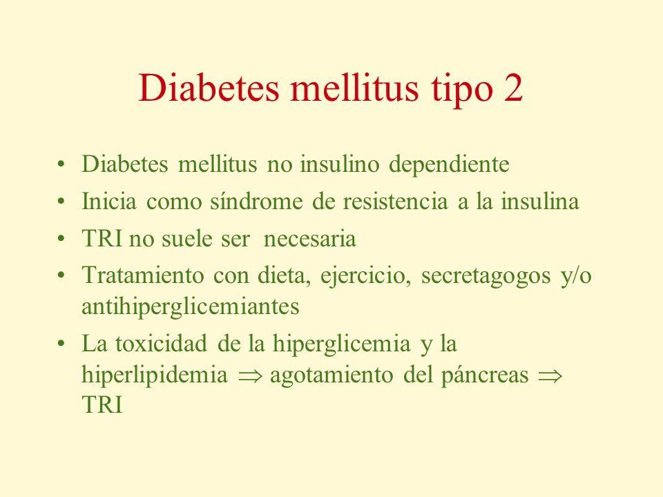 Diabetes mellitus tipo 2 Diabetes mellitus no insulino dependiente Inicia como síndrome de resistencia a la insulina TRI no suele ser necesaria Tratam
