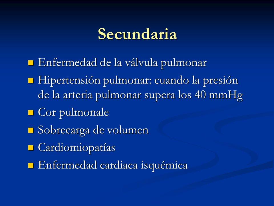 Secundaria Enfermedad de la válvula pulmonar Enfermedad de la válvula pulmonar Hipertensión pulmonar: cuando la presión de la arteria pulmonar supera