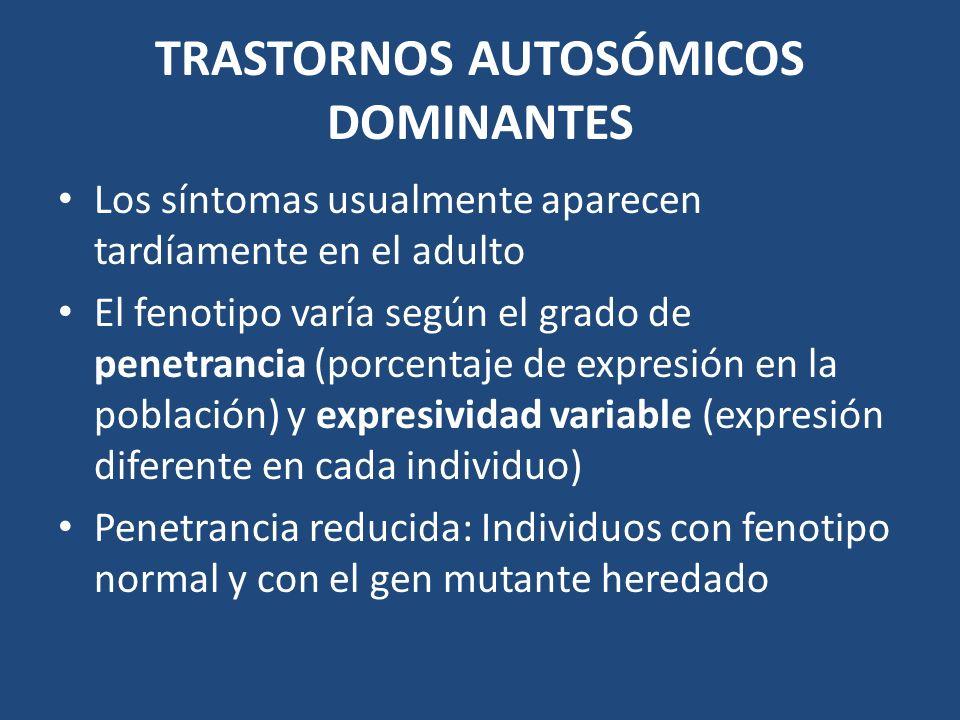 TRASTORNOS AUTOSÓMICOS DOMINANTES Los síntomas usualmente aparecen tardíamente en el adulto El fenotipo varía según el grado de penetrancia (porcentaj