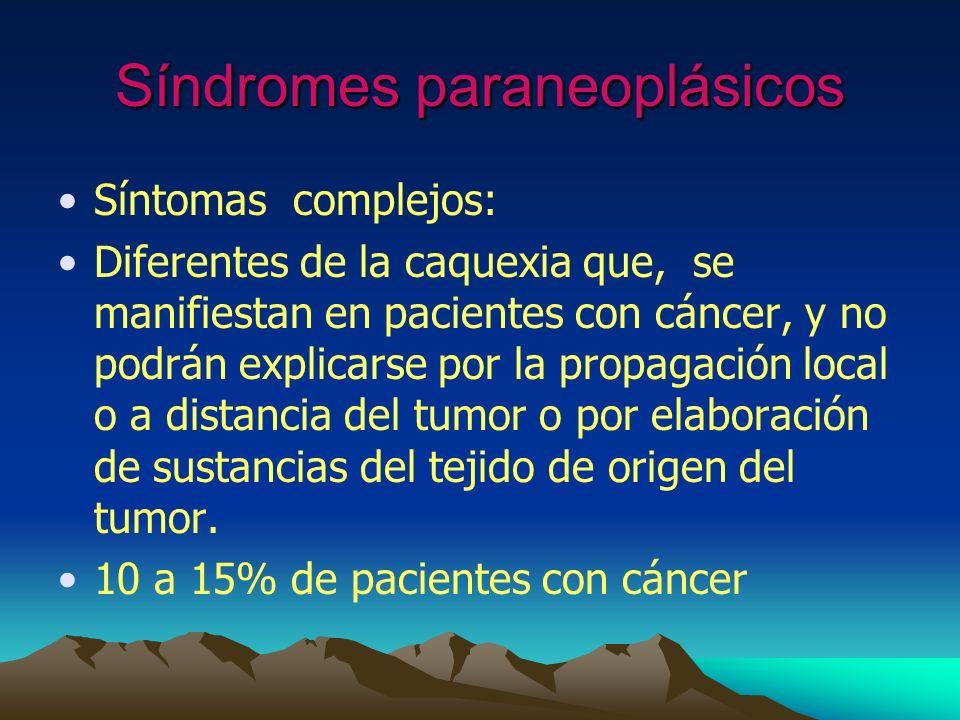 Síndromes paraneoplásicos Síntomas complejos: Diferentes de la caquexia que, se manifiestan en pacientes con cáncer, y no podrán explicarse por la pro