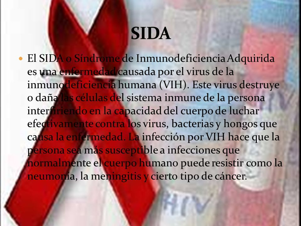 El SIDA o Síndrome de Inmunodeficiencia Adquirida es una enfermedad causada por el virus de la inmunodeficiencia humana (VIH). Este virus destruye o d