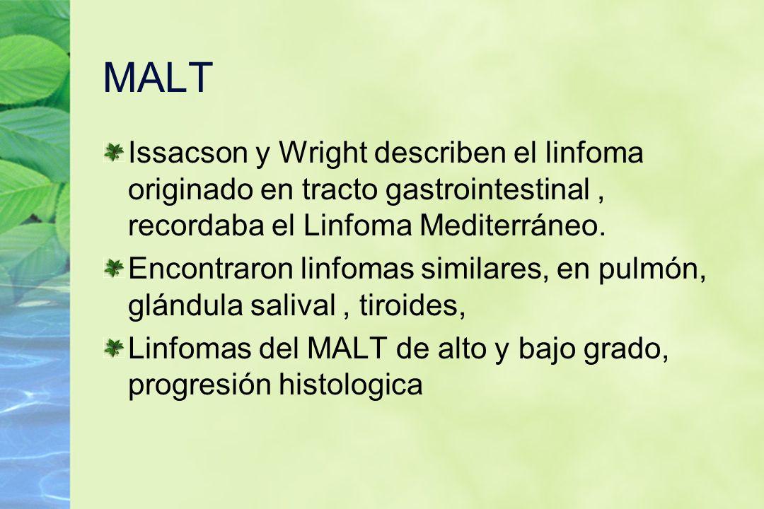 MALT Issacson y Wright describen el linfoma originado en tracto gastrointestinal, recordaba el Linfoma Mediterráneo. Encontraron linfomas similares, e