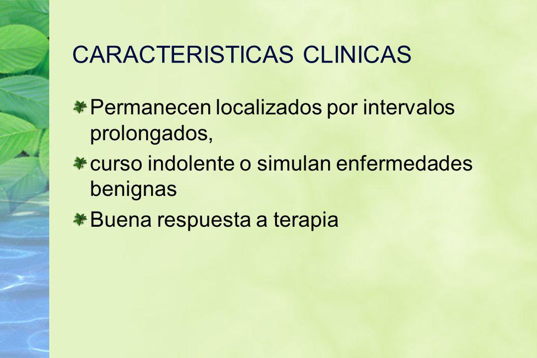 CARACTERISTICAS CLINICAS Permanecen localizados por intervalos prolongados, curso indolente o simulan enfermedades benignas Buena respuesta a terapia