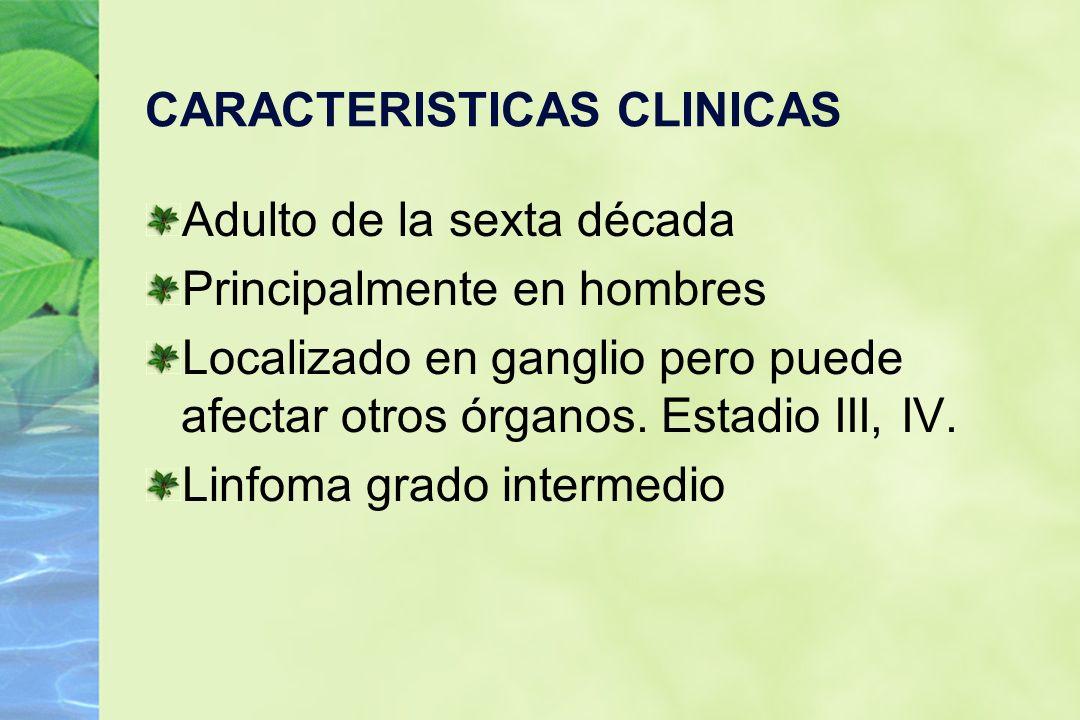 CARACTERISTICAS CLINICAS Adulto de la sexta década Principalmente en hombres Localizado en ganglio pero puede afectar otros órganos. Estadio III, IV.