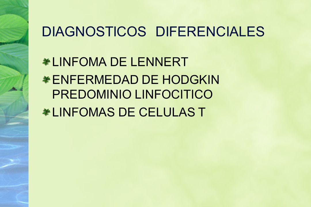 DIAGNOSTICOS DIFERENCIALES LINFOMA DE LENNERT ENFERMEDAD DE HODGKIN PREDOMINIO LINFOCITICO LINFOMAS DE CELULAS T