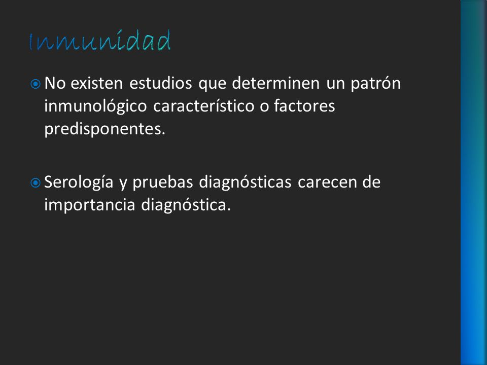 No existen estudios que determinen un patrón inmunológico característico o factores predisponentes. Serología y pruebas diagnósticas carecen de import