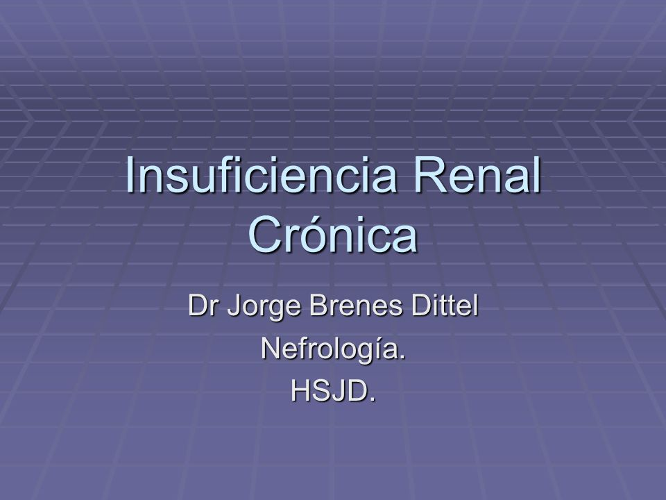 Insuficiencia Renal Crónica Dr Jorge Brenes Dittel Nefrología.HSJD.