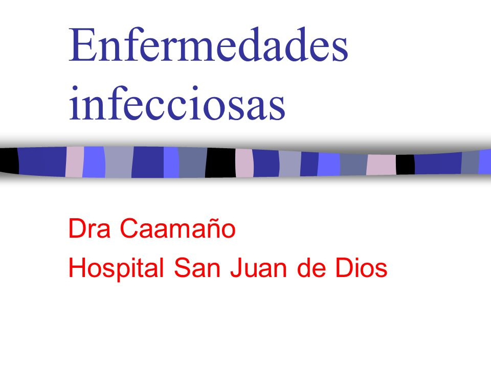 Enfermedades infecciosas Dra Caamaño Hospital San Juan de Dios