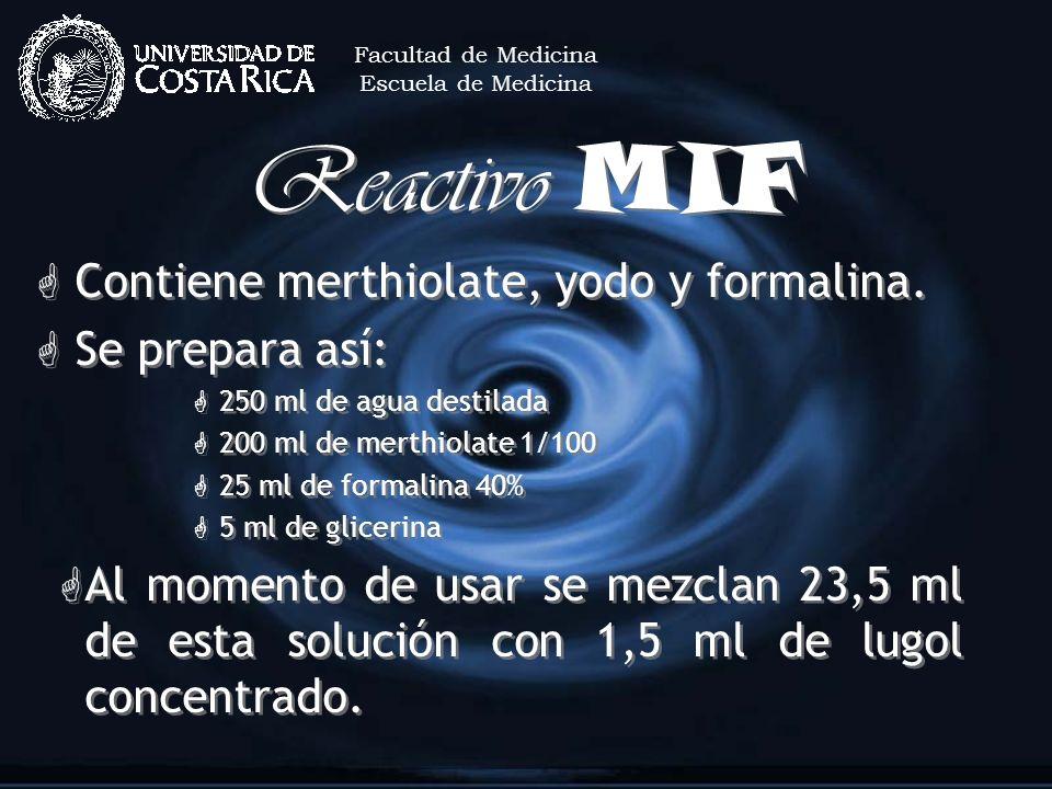 Reactivo MIF G Contiene merthiolate, yodo y formalina. G Se prepara así: G 250 ml de agua destilada G 200 ml de merthiolate 1/100 G 25 ml de formalina