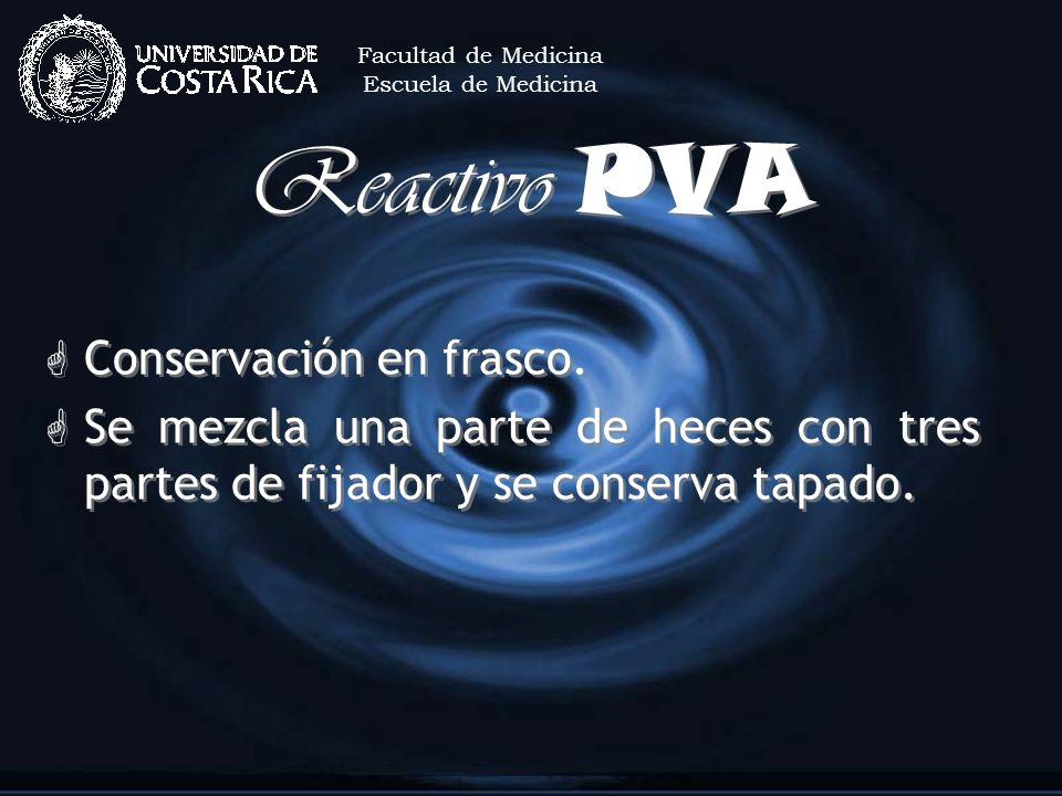 Reactivo PVA G Conservación en frasco. G Se mezcla una parte de heces con tres partes de fijador y se conserva tapado. G Conservación en frasco. G Se