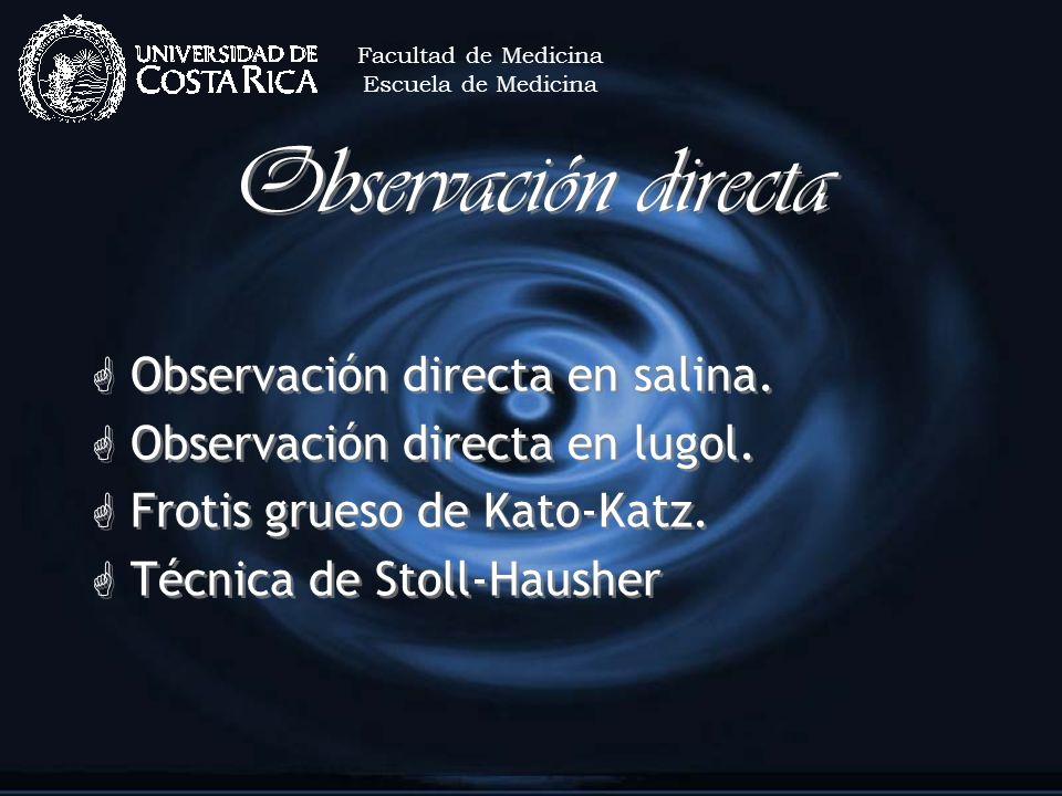 Observación directa G Observación directa en salina. G Observación directa en lugol. G Frotis grueso de Kato-Katz. G Técnica de Stoll-Hausher G Observ