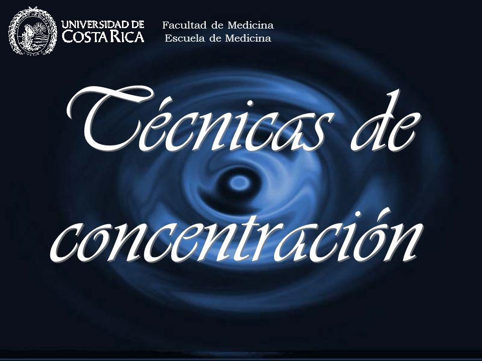 Técnicas de concentración Facultad de Medicina Escuela de Medicina