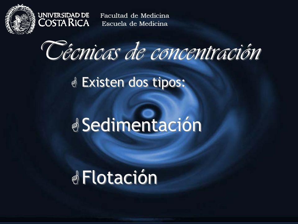 Técnicas de concentración G Existen dos tipos: G Sedimentación G Flotación G Existen dos tipos: G Sedimentación G Flotación Facultad de Medicina Escue