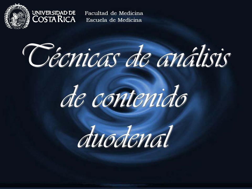 Técnicas de análisis de contenido duodenal Facultad de Medicina Escuela de Medicina