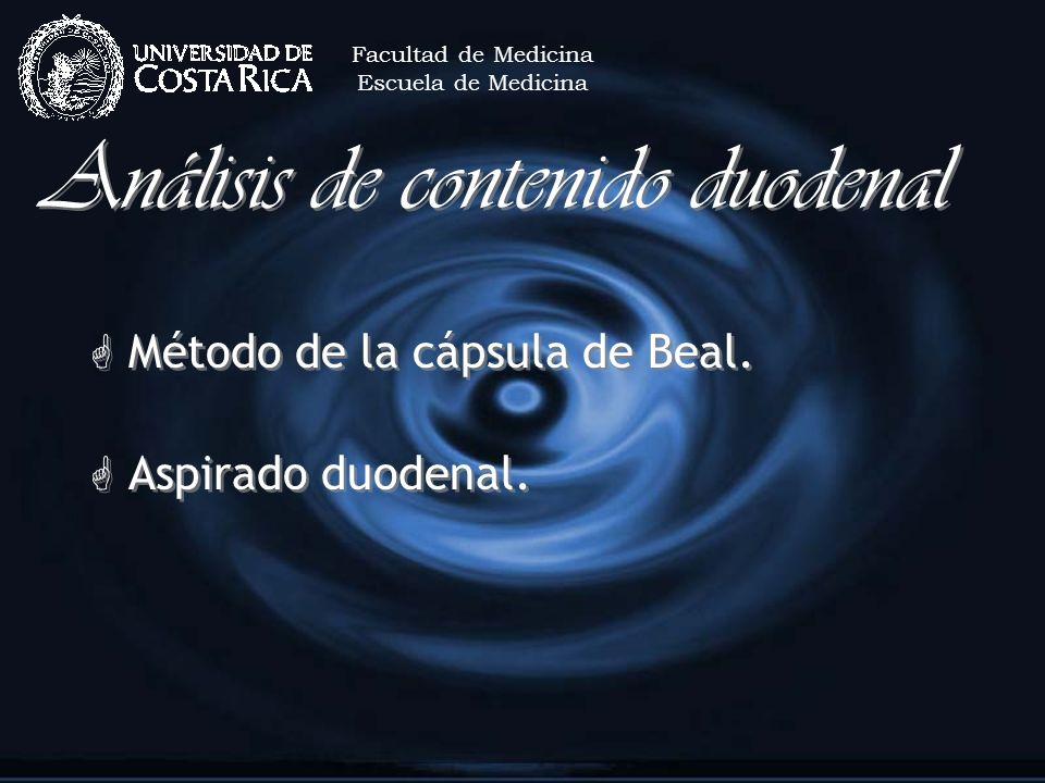 Análisis de contenido duodenal G Método de la cápsula de Beal. G Aspirado duodenal. G Método de la cápsula de Beal. G Aspirado duodenal. Facultad de M