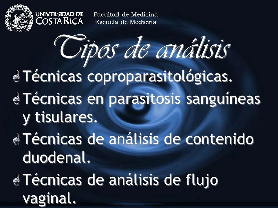 Tipos de análisis G Técnicas coproparasitológicas. G Técnicas en parasitosis sanguíneas y tisulares. G Técnicas de análisis de contenido duodenal. G T