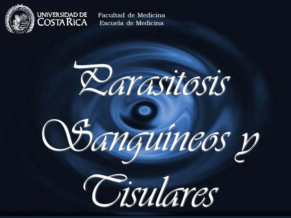 Parasitosis Sanguíneos y Tisulares Facultad de Medicina Escuela de Medicina