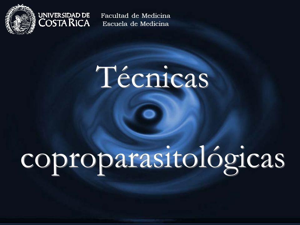 Técnicas coproparasitológicas Facultad de Medicina Escuela de Medicina
