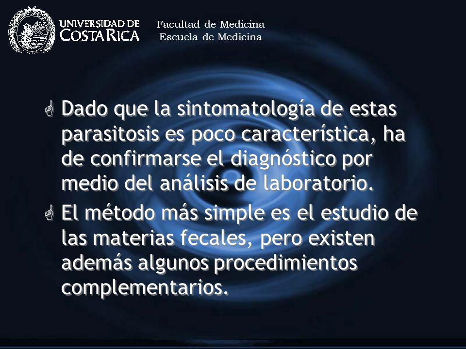 G Dado que la sintomatología de estas parasitosis es poco característica, ha de confirmarse el diagnóstico por medio del análisis de laboratorio. G El