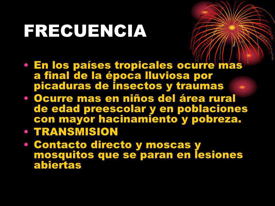 FRECUENCIA En los países tropicales ocurre mas a final de la época lluviosa por picaduras de insectos y traumas Ocurre mas en niños del área rural de